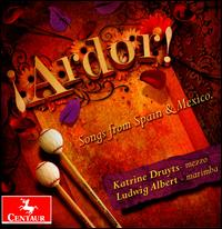 ¡Ardor!: Songs from Spain & Mexico - Katrine Druyts (mezzo-soprano); Ludwig Albert (marimba)