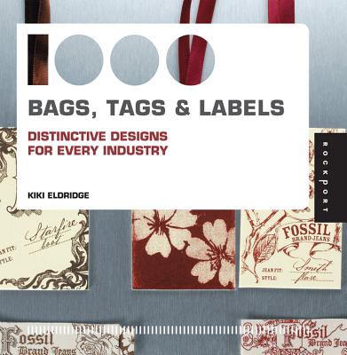 1,000 Bags, Tags & Labels: Distinctive Designs for Every Industry - Eldridge, Kiki