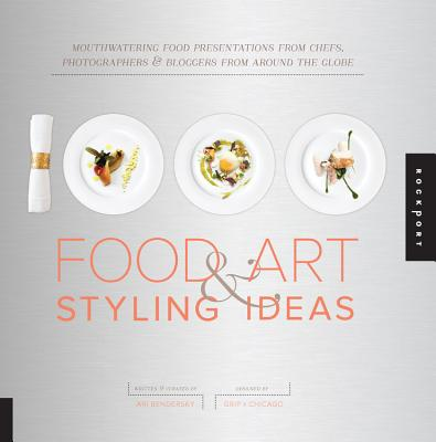 1,000 Food Art and Styling Ideas: Mouthwatering Food Presentations from Chefs, Photographers, and Bloggers from Around the Globe - Bendersky, Ari