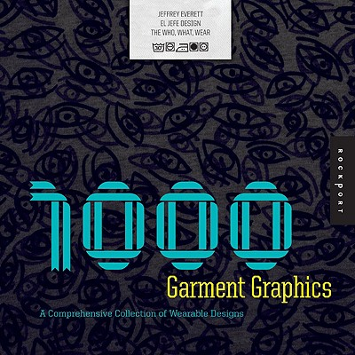 1,000 Garment Graphics: A Comprehensive Collection of Wearable Designs - Everett, Jeffrey