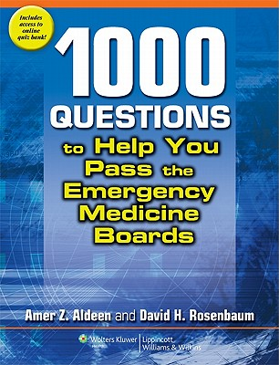 1,000 Questions to Help You Pass the Emergency Medicine Boards - Aldeen, Amer Z, MD, and Rosenbaum, David H, MD