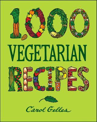 1,000 Vegetarian Recipes - Gelles, Carol