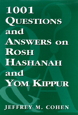 1,001 Questions and Answers on Rosh Hashanah and Yom Kippur - Cohen, Jeffrey M, Rabbi