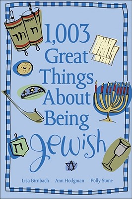 1,003 Great Things about Being Jewish - Birnbach, Lisa, and Hodgman, Ann, and Stone, Polly
