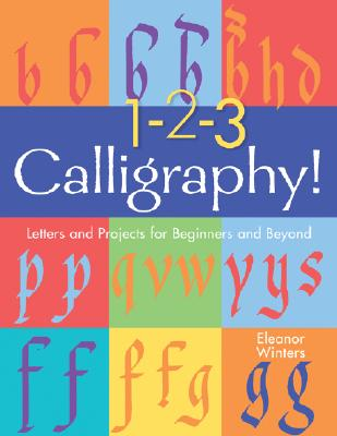 1-2-3 Calligraphy!: Letters and Projects for Beginners and Beyond -