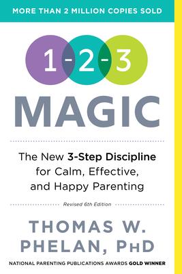 1-2-3 Magic: 3-Step Discipline for Calm, Effective, and Happy Parenting - Phelan, Thomas