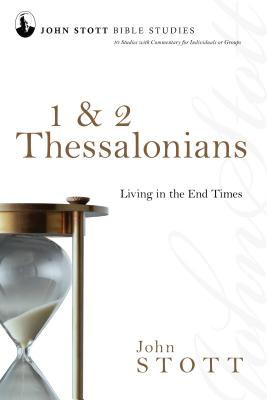 1 & 2 Thessalonians: Living in the End Times - Stott, John, Dr.