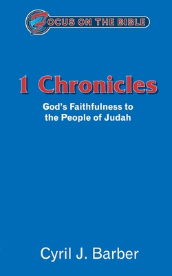 1 Chronicles - Focus on the Bible: God's Faithfulness to the People of Judah - Barber, Cyril J