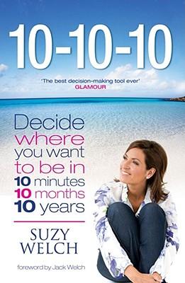 10-10-10: A Life-Transforming Idea - Welch, Suzy