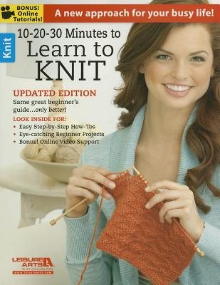 10-20-30 Minutes to Learn to Knit - Leisure Arts (Compiled by)