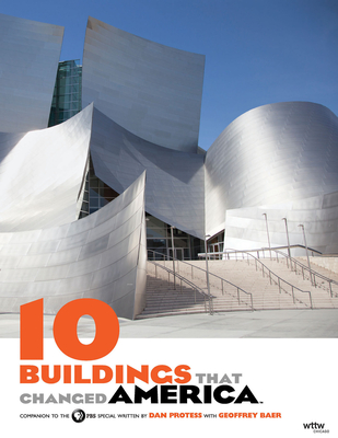 10 Buildings That Changed America - Protess, Dan, and Baer, Geoffrey