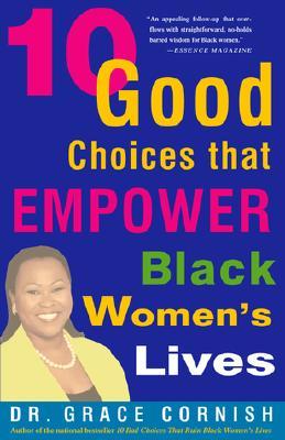 10 Good Choices That Empower Black Women's Lives - Cornish, Gracie