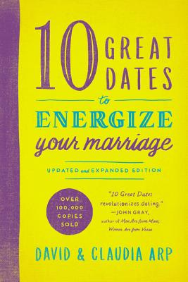 10 Great Dates to Energize Your Marriage - Arp, David And Claudia