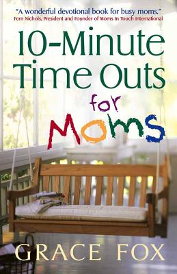 10-Minute Time Outs for Moms - Fox, Grace