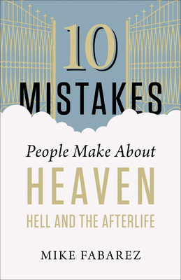 10 Mistakes People Make about Heaven, Hell, and the Afterlife - Fabarez, Mike