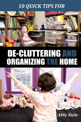10 Quick Tips for De-cluttering and Organizing the Home - Stein, Abby