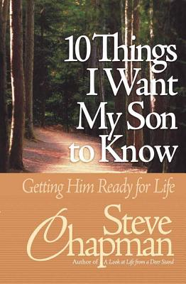 10 Things I Want My Son to Know: Getting Him Ready for Life - Chapman, Steve