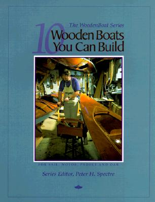 10 Wooden Boats You Can Build: For Sail, Motor, Paddle, and Oar - Wooden Boat Magazine, and Spectre, Peter H (Editor)