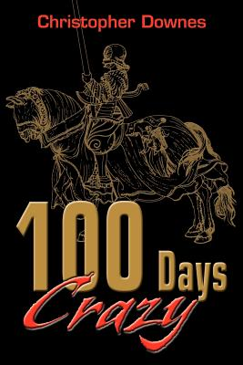 100 Days Crazy - Downes, Christopher