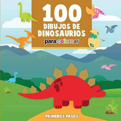 100 Dibujos de Dinosaurios Para Colorear: Libro Infantil Para Pintar - Pasos, Primeros
