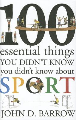 100 Essential Things You Didn't Know You Didn't Know About Sport - Barrow, John D.