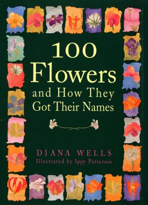 100 Flowers and How They Got Their Names - Wells, Diana