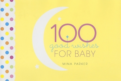 100 Good Wishes for Baby - Parker, Mina