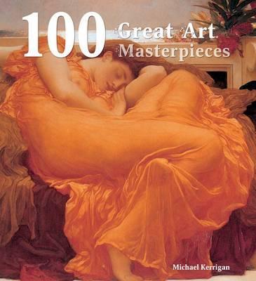100 Great Art Masterpieces - Kerrigan, Michael