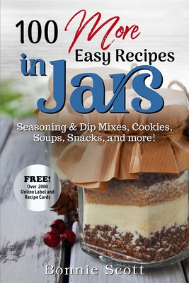 100 More Easy Recipes In Jars - Scott, Bonnie