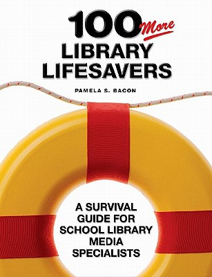 100 More Library Lifesavers: A Survival Guide for School Library Media Specialists - Bacon, Pamela S