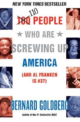 100 People Who Are Screwing Up America: (And Al Franken Is #37) - Goldberg, Bernard