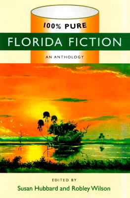 100% Pure Florida Fiction - Hubbard, Susan (Editor), and Wilson, Robley (Editor)