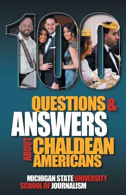 100 Questions and Answers About Chaldean Americans, Their Religion, Language and Culture - Michigan State School of Journalism, and Namou, Weam (Foreword by), and Bacall, Jacob (Introduction by)