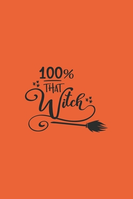 100% That Witch: Halloween Theme Lined Journal Notebook To Write In: Halloween Gift Idea - Creations, Halloween