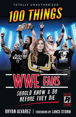 100 Things Wwe Fans Should Know & Do Before They Die - Alvarez, Bryan, and Storm, Lance (Foreword by)