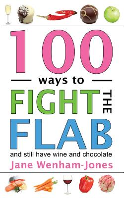 100 Ways to Fight the Flab: and still have wine and chocolate - Wenham-Jones, Jane