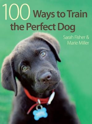 100 Ways to Train the Perfect Dog - Fisher, Sarah