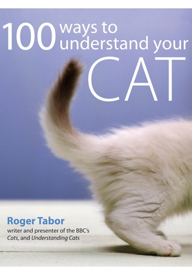 100 Ways to Understand Your Cat - Tabor, Roger