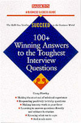 100+ Winning Answers to the Toughest Interview Questions - Hawley, Casey
