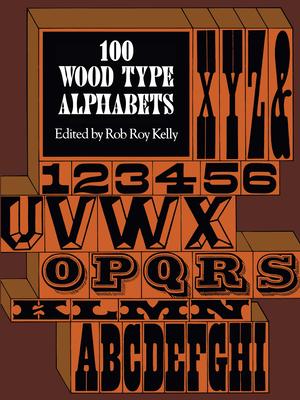 100 Wood Type Alphabets - Kelly, Rob Roy (Editor)