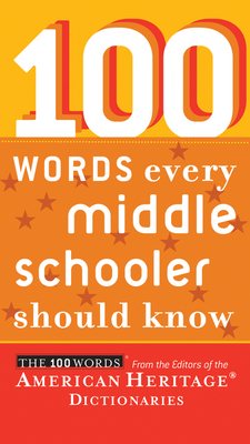 100 Words Every Middle Schooler Should Know - Editors of the American Heritage Dictionaries