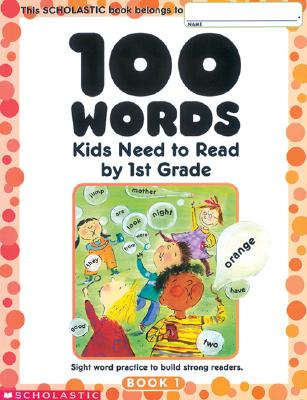100 Words Kids Need to Read by 1st Grade: Sight Word Practice to Build Strong Readers - Cooper, Terry (Editor)
