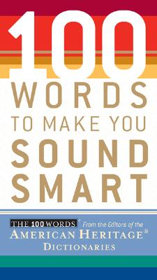 100 Words to Make You Sound Smart - American Heritage Dictionary (Editor)