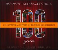 100 Years: Celebrating a Century of Recording Excellence - Mormon Tabernacle Choir