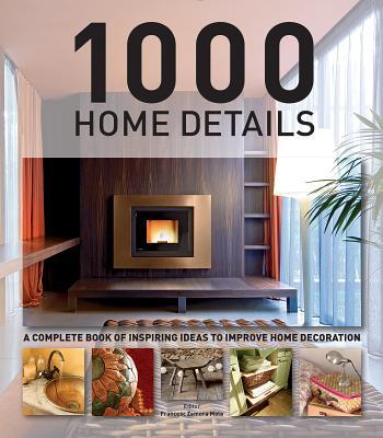 1000 Home Details: A Complete Book of Inspiring Ideas to Improve Home Decoration - Mola, Francesc (Editor)