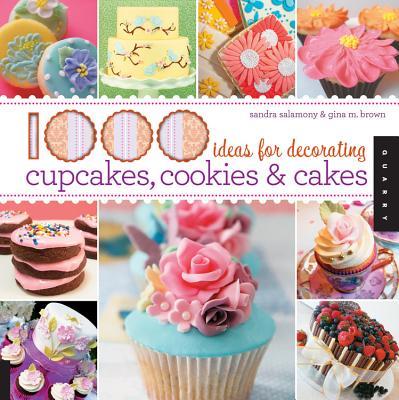 1000 Ideas for Decorating Cupcakes, Cookies & Cakes / Sandra Salamony & Gina M. Brown - Salamony, Sandra
