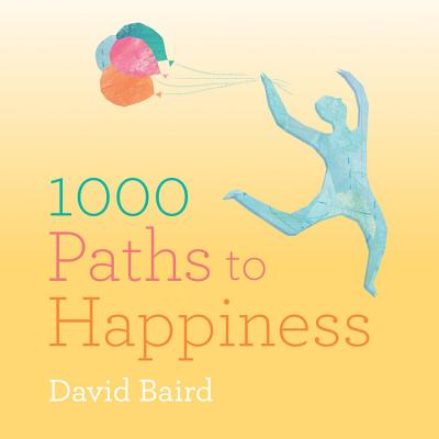 1000 Paths to Happiness - Baird, David