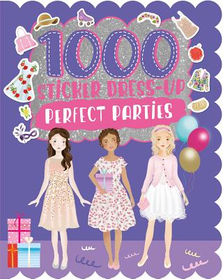 1000 Sticker Dress-Up Perfect Parties - Parragon Books Ltd