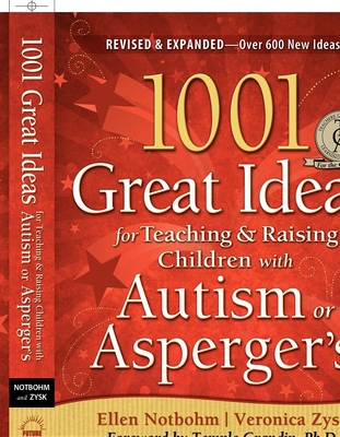 1001 Great Ideas for Teaching & Raising Children with Autism or Asperger's - Notbohm, Ellen, and Zysk, Veronica, and Grandin, Temple, Dr., PH.D. (Foreword by)