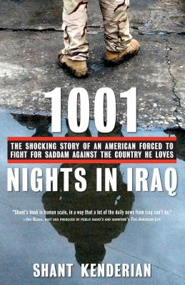 1001 Nights in Iraq: The Shocking Story of an American Forced to Fight for Saddam Against the Country He Loves - Kenderian, Shant
